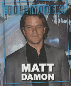 Role Models Matt Damon
